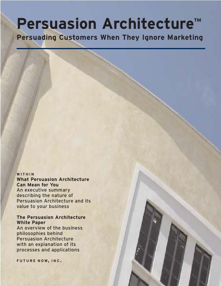 Persuasion Architecture                     ™ Persuading Customers When They Ignore Marketing     WITHIN What Persuasion A...
