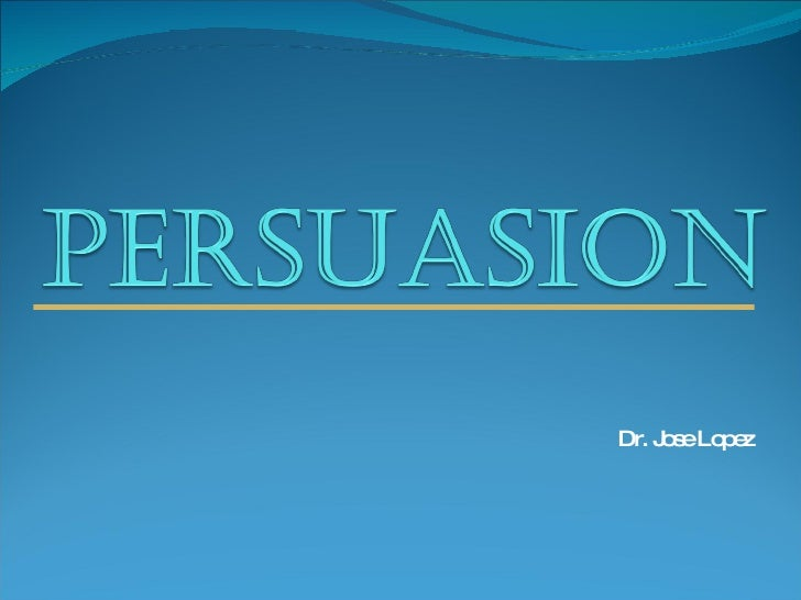 Persuasion By Dr Jose Lopez