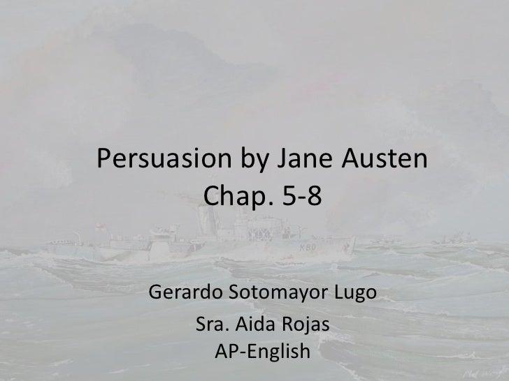 Persuasion by Jane Austen        Chap. 5-8   Gerardo Sotomayor Lugo       Sra. Aida Rojas         AP-English