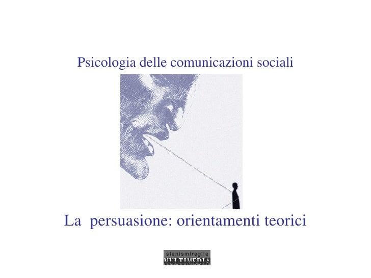 Psicologia delle comunicazioni sociali La  persuasione: orientamenti teorici