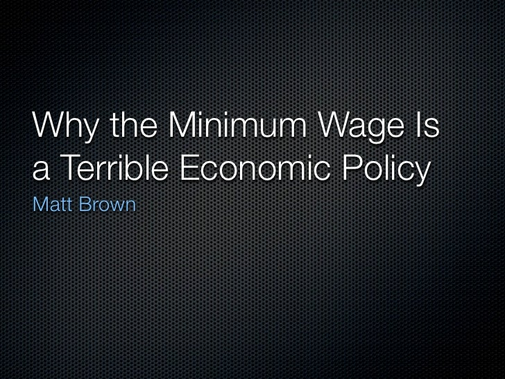 Why the Minimum Wage Is a Terrible Economic Policy Matt Brown