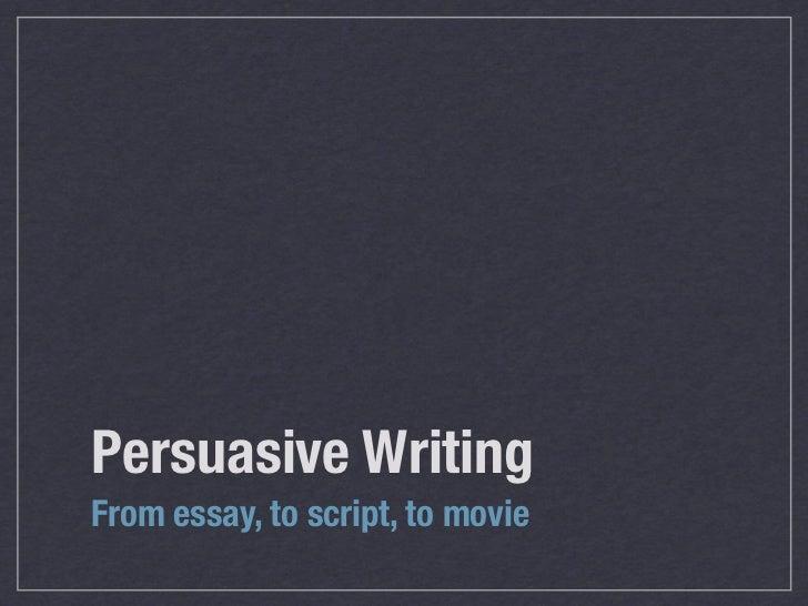 Persuasive WritingFrom essay, to script, to movie