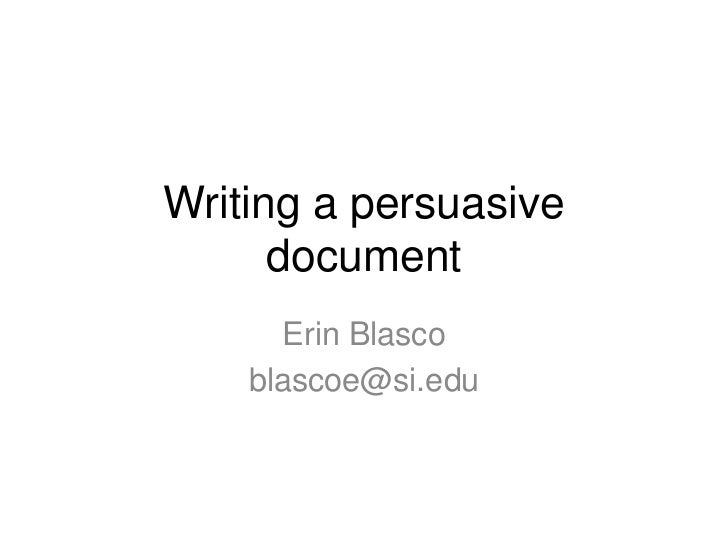 Writing a persuasive      document      Erin Blasco    blascoe@si.edu