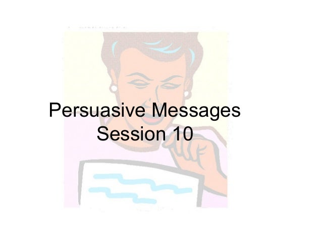Persuasive Messages Session 10