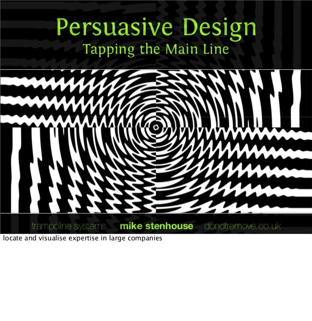 Persuasive Design Tapping the Main Line trampoline systems mike stenhouse donotremove.co.uk locate and visualise expertise...