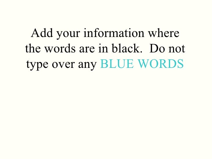 Add your information where the words are in black.  Do not type over any  BLUE WORDS