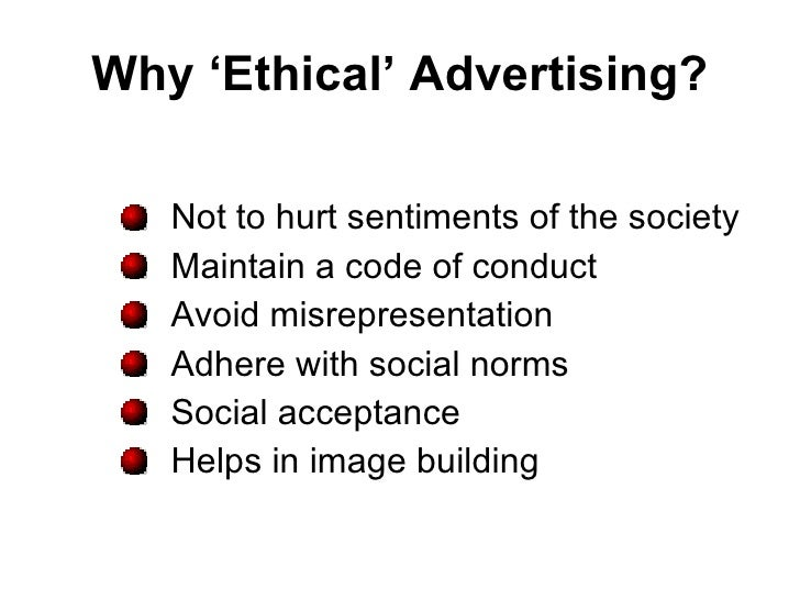 ethics and advertisng Though the pursuit of social responsibility and ethical marketing does not automatically translate into increased profit, it is still the responsibility of the firm to ensure it is.