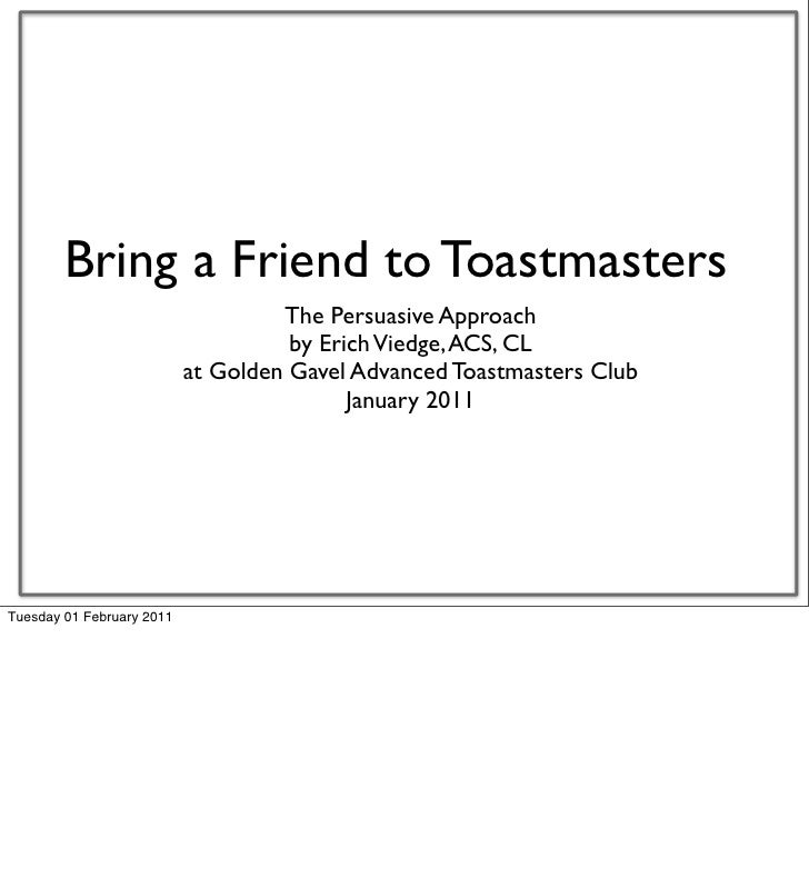 Bring a Friend to Toastmasters                                    The Persuasive Approach                                 ...