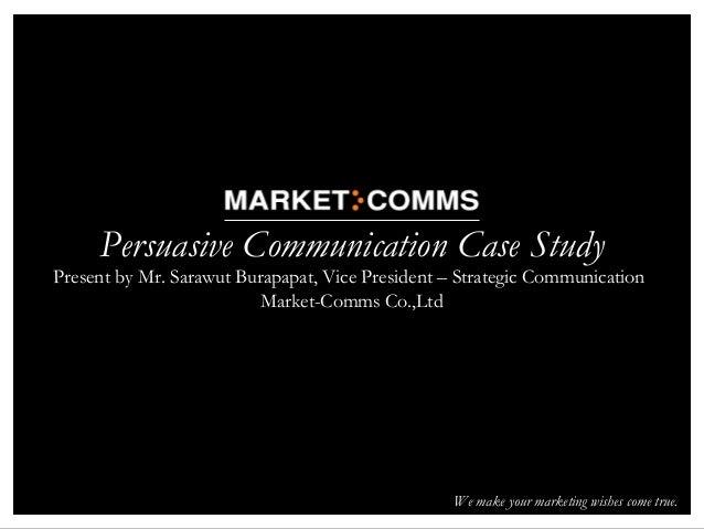 03/06/13 1Persuasive Communication Case StudyPresent by Mr. Sarawut Burapapat, Vice President – Strategic CommunicationMar...