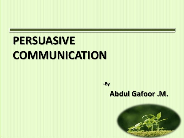 PERSUASIVECOMMUNICATION            -By                Abdul Gafoor .M.