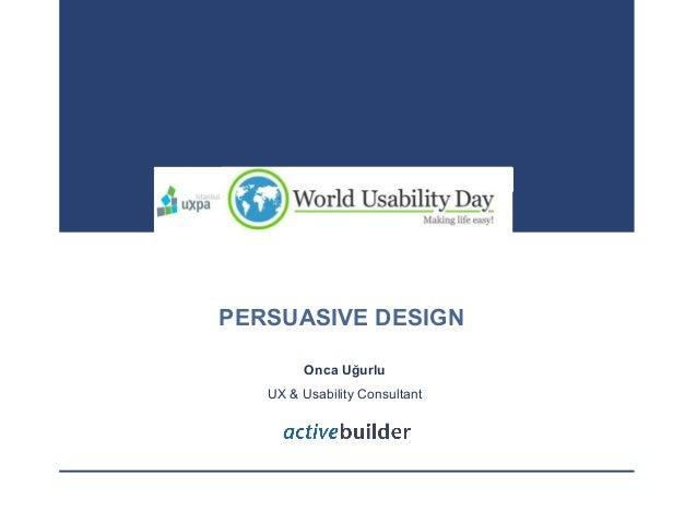 PERSUASIVE DESIGN Onca Uğurlu UX & Usability Consultant