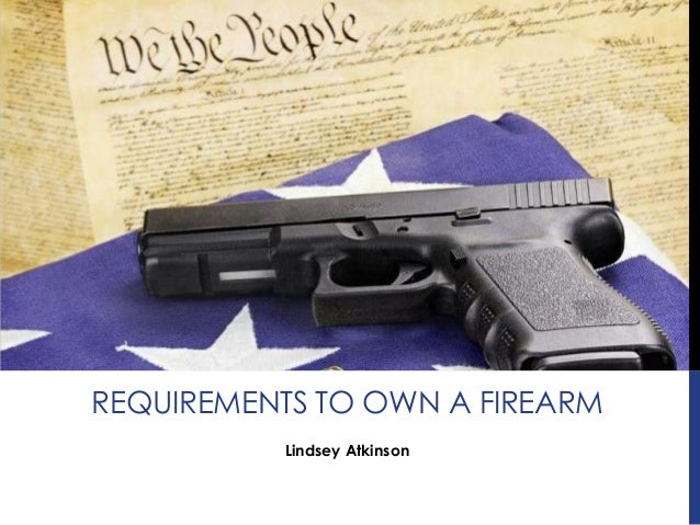 Lindsey AtkinsonREQUIREMENTS TO OWN A FIREARM
