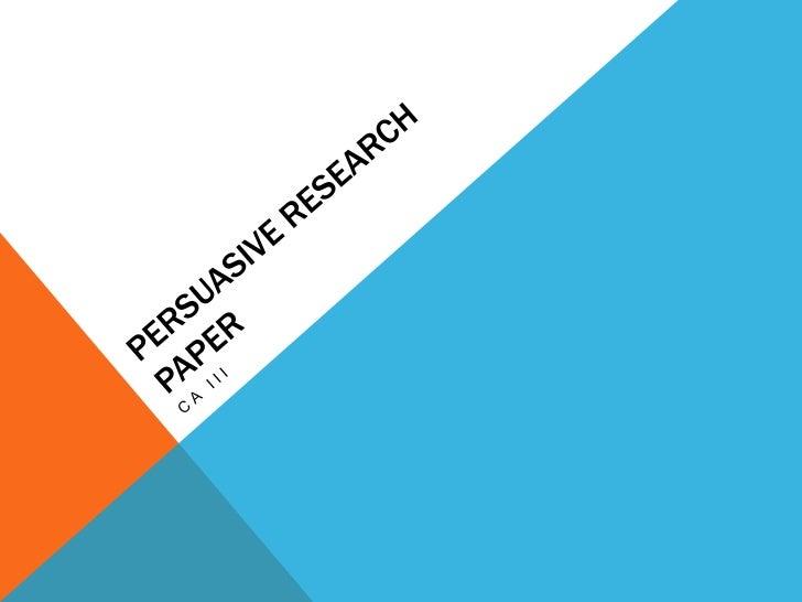 Persuasive Research Paper<br />CA III<br />