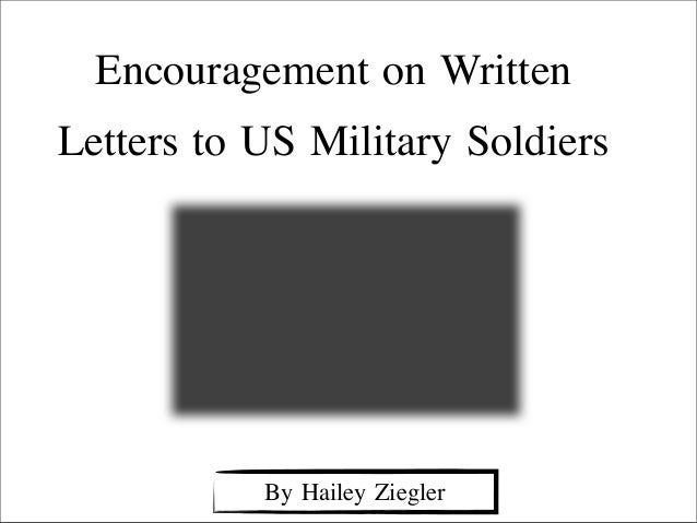 Encouragement on WrittenLetters to US Military SoldiersBy Hailey Ziegler