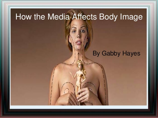 How the Media Affects Body Image By Gabby Hayes