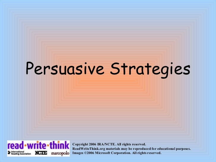 Persuasive Strategies Copyright 2006 IRA/NCTE. All rights reserved.  ReadWriteThink.org materials may be reproduced for ed...