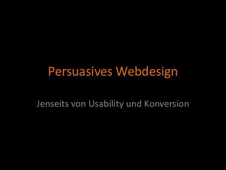 Persuasives WebdesignJenseits von Usability und Konversion