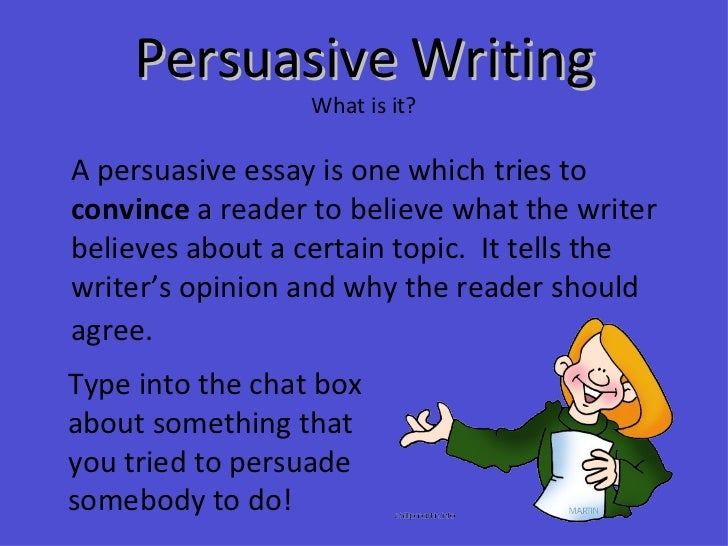 persuassive essay writing Tip sheet writing a persuasive essay a persuasive essay tries to convince the reader to agree with the writer's opinion on a subject in your persuasive essay you do.