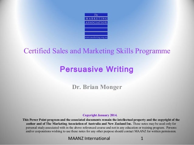 Certified Sales and Marketing Skills Programme Persuasive Writing Dr. Brian Monger  Copyright January 2014. This Power Poi...