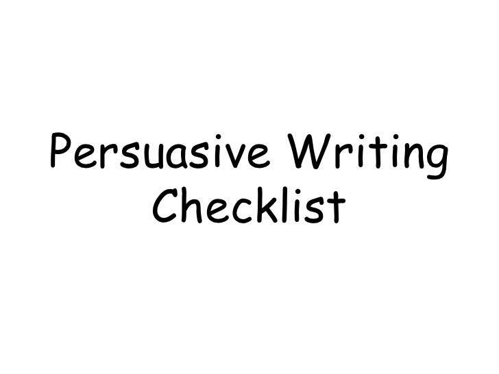 persuasive writing checklist Make sure you have everything you need to write a truly great persuasive text with this handy checklist add points of your own too if you think of any more.