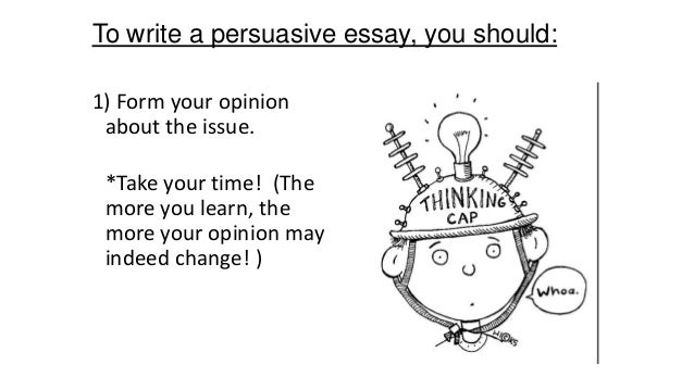 persuasive essay notes Possible methods of persuasion: predicting the consequences: what could happen if your opinion or theory does or does not occur or if the opposition gets its way.