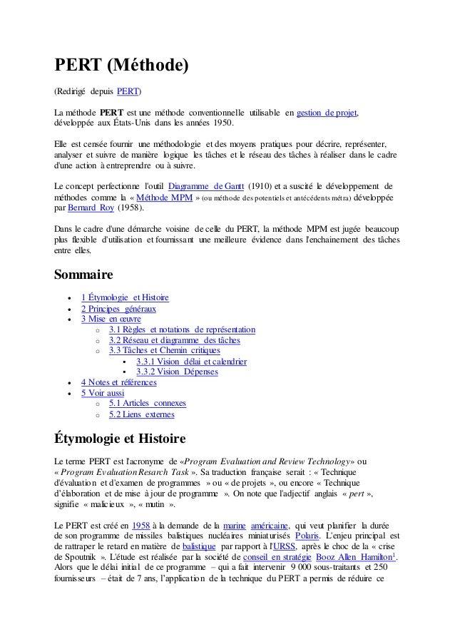 PERT (Méthode) (Redirigé depuis PERT) La méthode PERT est une méthode conventionnelle utilisable en gestion de projet, dév...