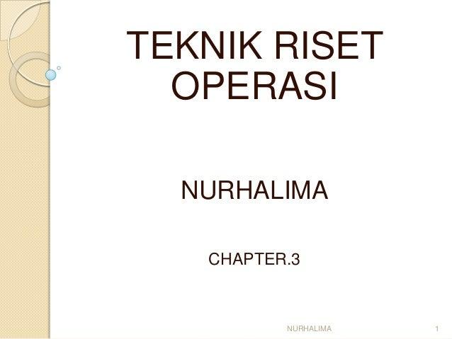 TEKNIK RISET  OPERASI  NURHALIMA   CHAPTER.3          NURHALIMA   1