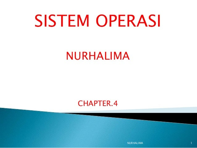 SISTEM OPERASI   NURHALIMA    CHAPTER.4                NURHALIMA   1