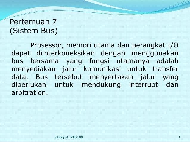 Pertemuan 7(Sistem Bus)      Prosessor, memori utama dan perangkat I/Odapat diinterkoneksikan dengan menggunakanbus bersam...