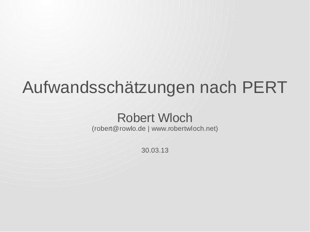 Aufwandsschätzungen nach PERT              Robert Wloch       (robert@rowlo.de | www.robertwloch.net)                     ...