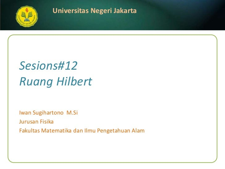 Sesions#12Ruang Hilbert<br />IwanSugihartonoM.Si<br />JurusanFisika<br />FakultasMatematikadanIlmuPengetahuanAlam<br />
