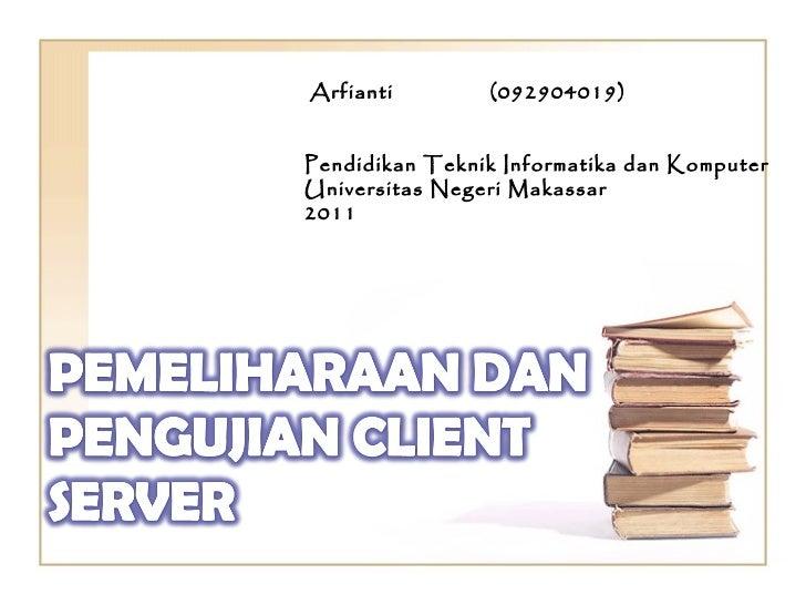 Arfianti    (092904019) Pendidikan Teknik Informatika dan Komputer  Universitas Negeri Makassar 2011