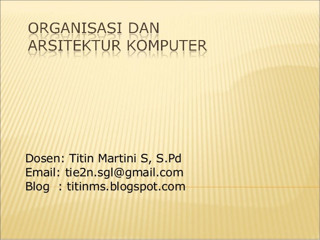 Dosen: Titin Martini S, S.Pd Email: tie2n.sgl@gmail.com Blog : titinms.blogspot.com