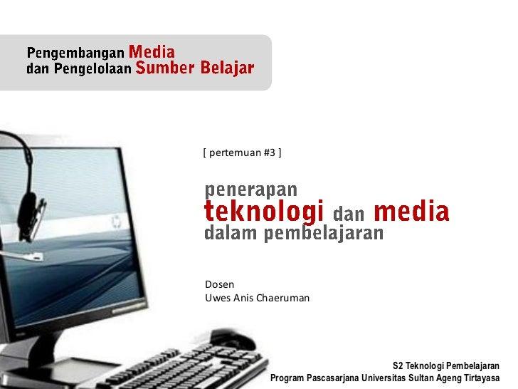 [ pertemuan #3 ]DosenUwes Anis Chaeruman                                         S2 Teknologi Pembelajaran             Pro...
