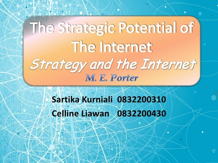 Sartika Kurniali 	0832200310<br />Celline Liawan 	0832200430 <br />The Strategic Potential of The InternetStrategy and the...