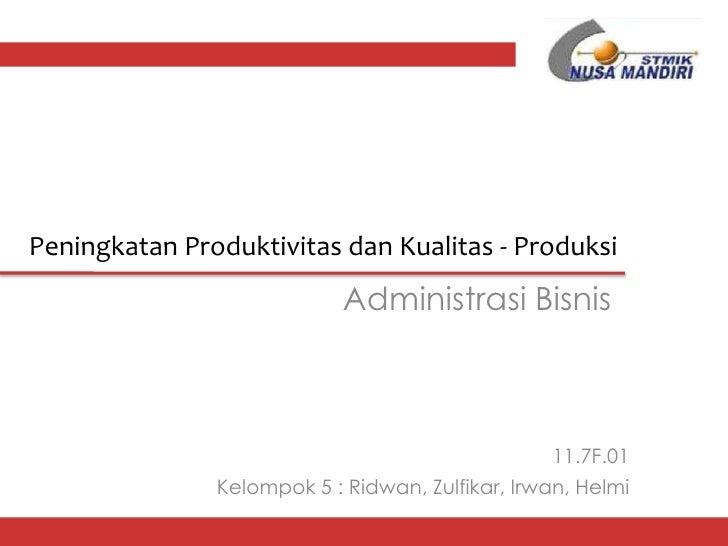 Peningkatan Produktivitas dan Kualitas - Produksi                            Administrasi Bisnis                          ...