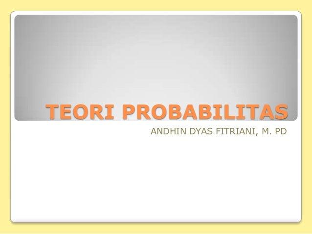 TEORI PROBABILITAS       ANDHIN DYAS FITRIANI, M. PD