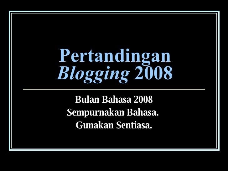 Pertandingan  Blogging  2008 Bulan Bahasa 2008 Sempurnakan Bahasa.  Gunakan Sentiasa.