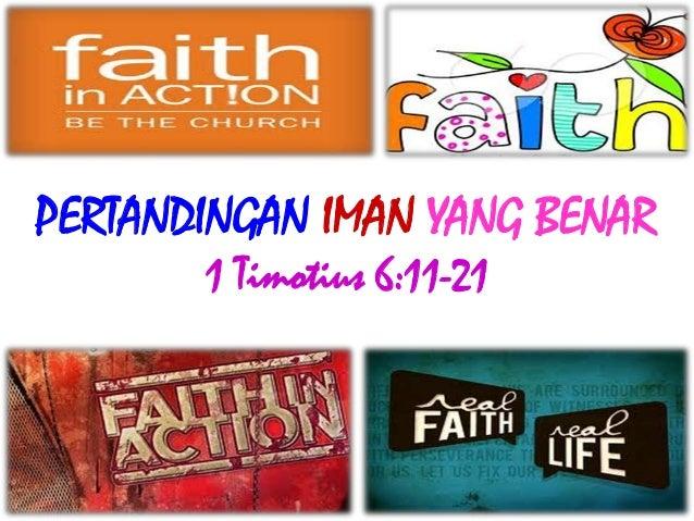 PERTANDINGAN IMAN YANG BENAR1 Timotius 6:11-21