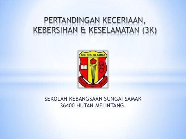 SEKOLAH KEBANGSAAN SUNGAI SAMAK 36400 HUTAN MELINTANG.