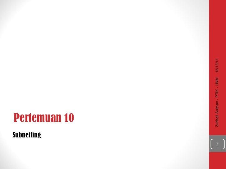 Pertemuan 10 <ul><li>Subnetting </li></ul>12/13/11 Zulfadli Sulthan - PTIK - UNM