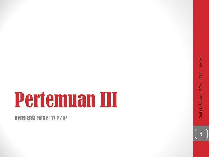 Pertemuan II I Referensi Model  TCP/IP 13/12/11 Zulfadli Sulthan - PTIK - UNM