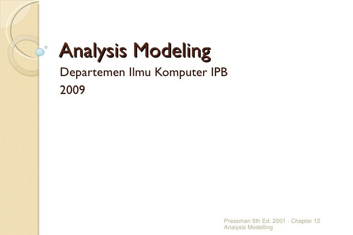 Analysis ModelingDepartemen Ilmu Komputer IPB2009                           Pressman 5th Ed. 2001 - Chapter 12            ...