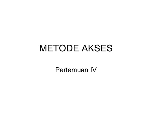 METODE AKSES Pertemuan IV