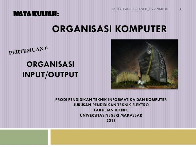 MATA KULIAH:  BY: AYU ANGGRIANI H_092904010  ORGANISASI KOMPUTER ORGANISASI INPUT/OUTPUT PRODI PENDIDIKAN TEKNIK INFORMATI...