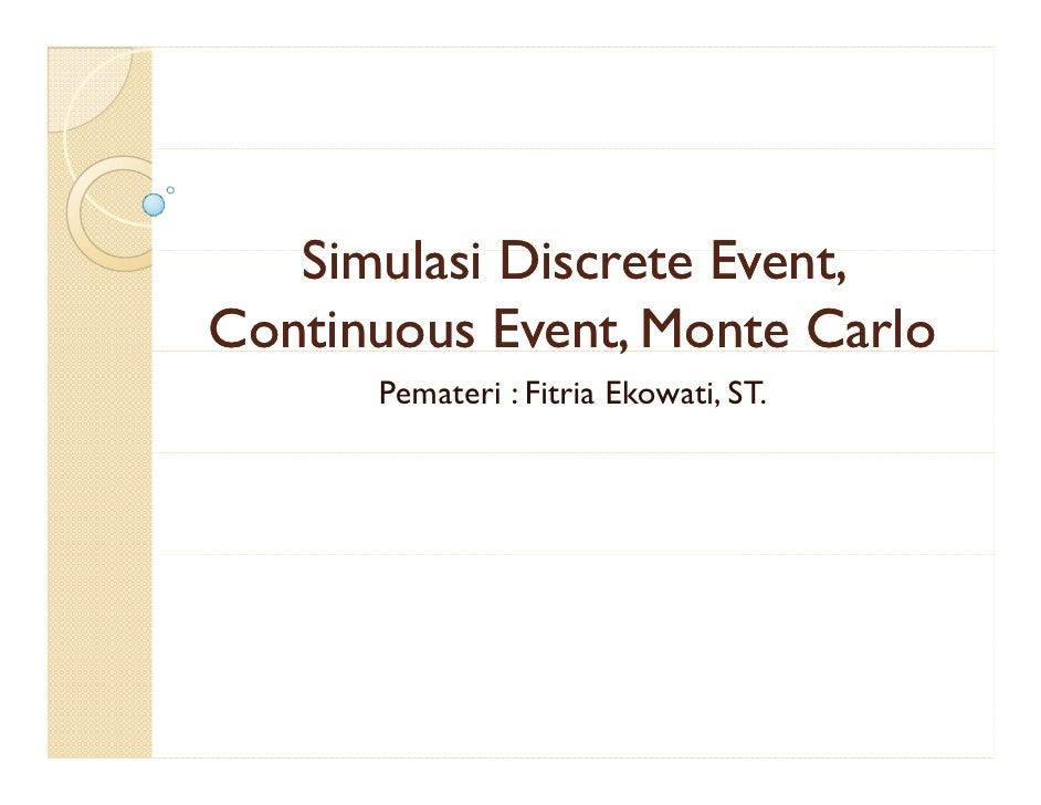 Simulasi Di    Si l i Discrete E t                   t Event, Continuous Event, Monte Carlo                 ,       Pemate...