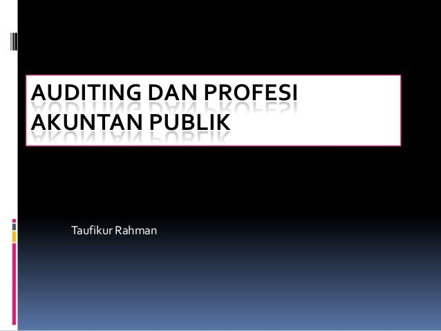 AUDITING DAN PROFESI AKUNTAN PUBLIK Taufikur Rahman