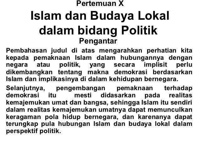 Pertemuan X       Islam dan Budaya Lokal         dalam bidang Politik                     PengantarPembahasan judul di ata...
