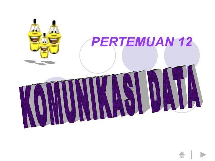 PERTEMUAN 12 KOMUNIKASI DATA