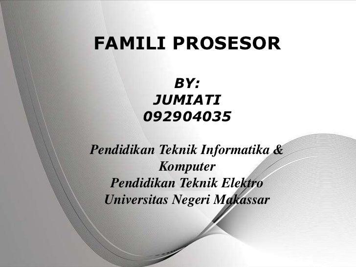 FAMILI PROSESOR            BY:          JUMIATI         092904035Pendidikan Teknik Informatika &           Komputer   Pend...